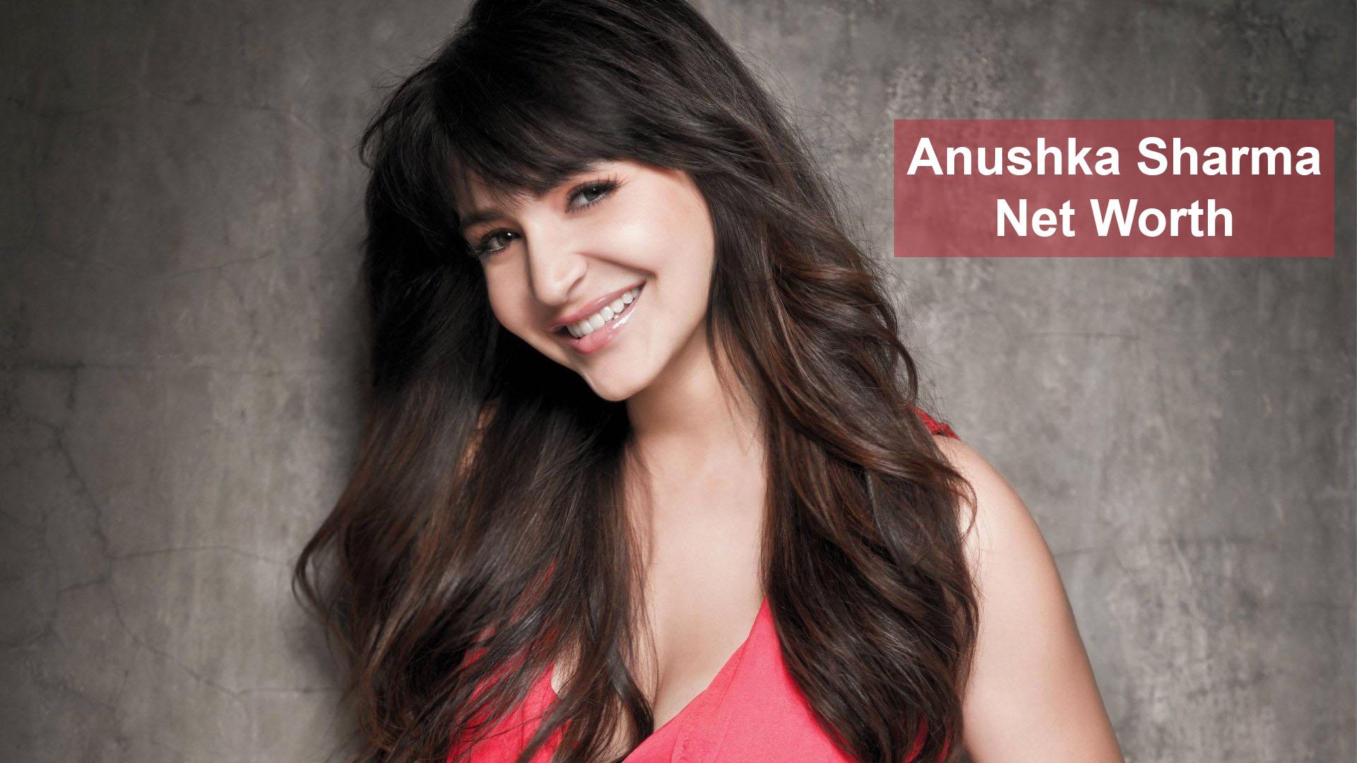 Anushka Sharma Net Worth