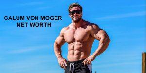 Calum Von Moger Net Worth