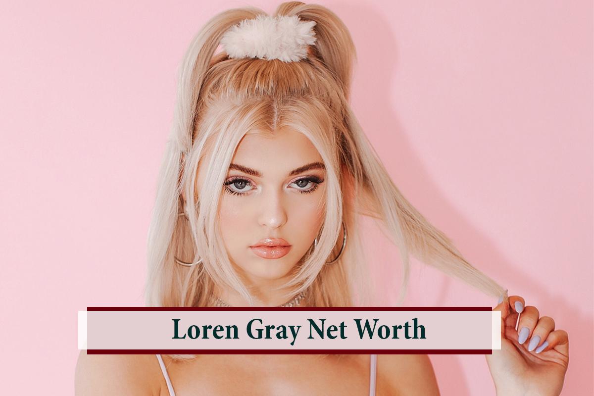 Loren Gray Net Worth