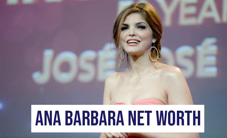 Ana Barbara Net Worth