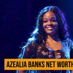 Azealia Banks Net Worth