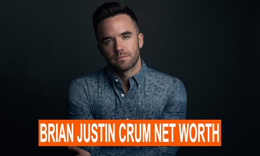 Brian Justin Crum Net Worth