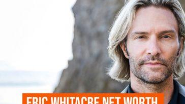 ERIC WHITACRE Net Worth