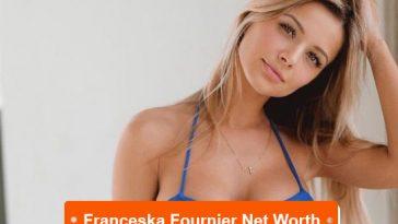 Franceska Fournier net worth